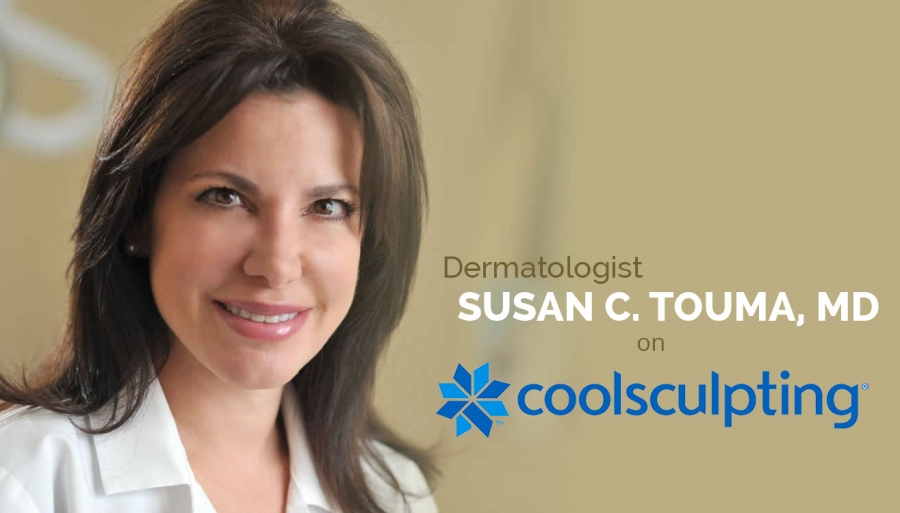 DERMATOLOGIST SUSAN C. TOUMA, MD, ON COOLSCULPTING®